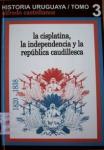La cisplatina, la independencia y la república caudillesca 1820-1838
